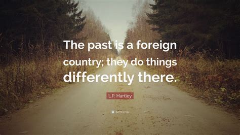 lp hartley quote     foreign country