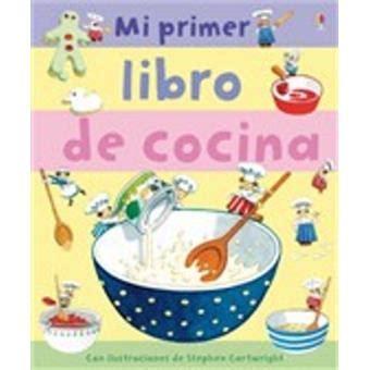 Mi Primer Libro De Cocina  Varios Autores  Sinopsis Y