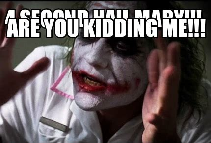 You Kidding Me Meme - meme creator 4 second hail mary are you kidding me meme generator at memecreator org