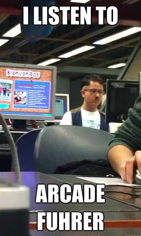 Meme Arcade - i listen to arcade fuhrer misc quickmeme