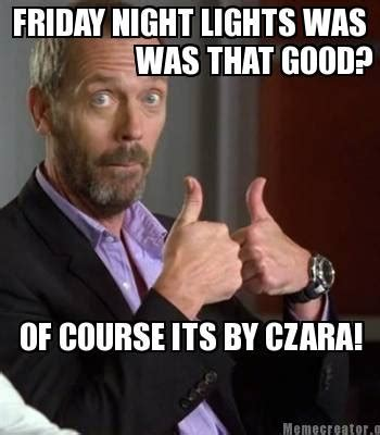 Friday Night Lights Meme - meme creator friday night lights was was that good of course its by czara meme generator at