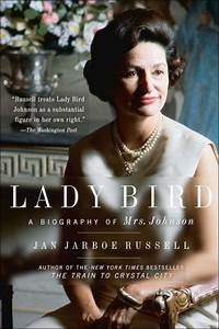 Lady Bird: A Biography of Mrs. Johnson by Jan Jarboe ...