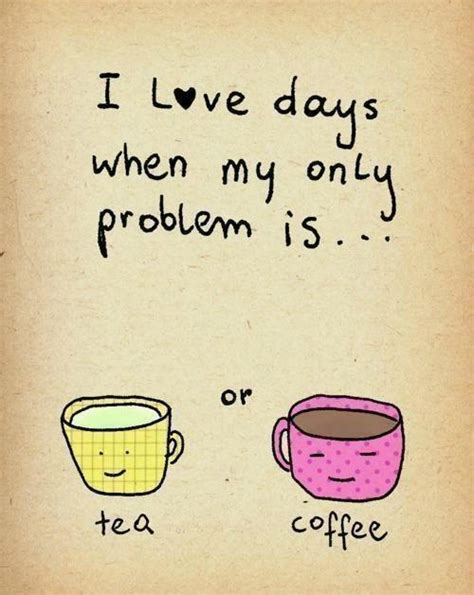 There is always a fight between tea vs coffee lovers and don't let anyone tell you otherwise. 40+ Funny Coffee Quotes and Sayings - Freshmorningquotes