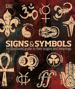 Signs  U0026 Symbols  An Illustrated Guide To Their Origins And