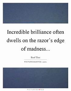 Brilliance Quot... Madness And Brilliance Quotes
