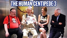 The Cast and Crew of Human Centipede 3 Hold Nothing Back ...