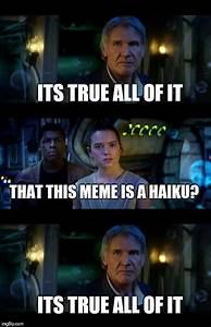 It 39 S True All Of It Han Solo Memes Imgflip