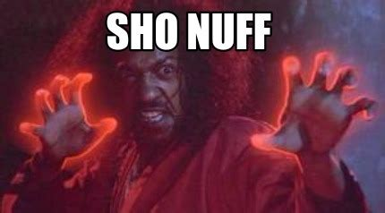 Sho Nuff Meme - meme maker when i say happy birthday marcus you say shonuff