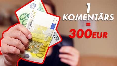 SAŅEM 300EUR PAR 1 KOMENTĀRU! - YouTube