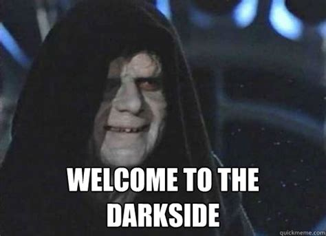 Palpatine Memes - welcome to the darkside emperor palpatine quickmeme