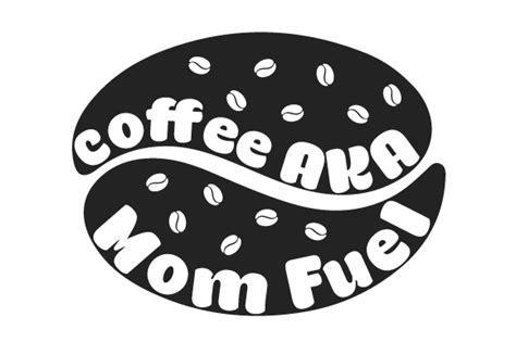 Raya dermo aka1 jl.saxsofone aka 2 mungkin lain kali kita bakalan cari kedai. Coffee AKA Mom Fuel SVG Cut file by Creative Fabrica Crafts - Creative Fabrica