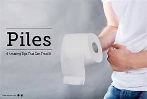 Piles - 6 Amazing Tips That Can Treat It! - By Dr. Jiva ...