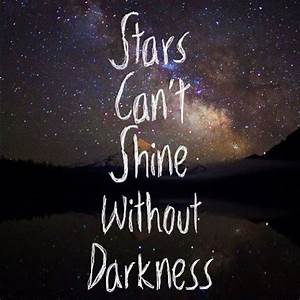Stars can't shine without darkness | Picture Quotes