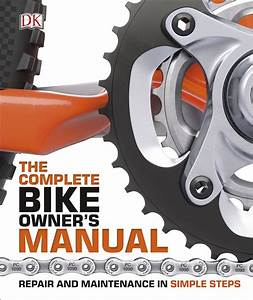 The Complete Bike Owner U0026 39 S Manual