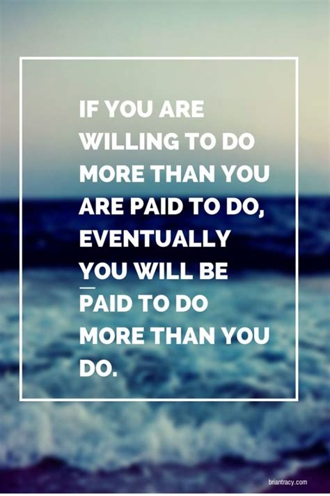 Thought For The Day If You Are Willing To Do More Than You Are Paid To Do