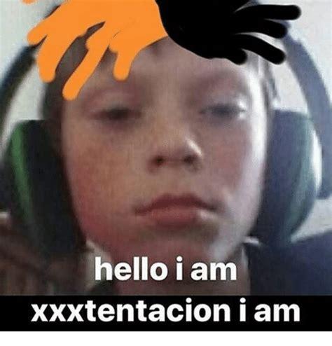 I Am Meme - hello i am xxxtentacion i am hello meme on me me
