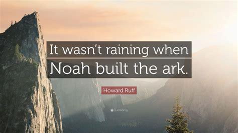howard ruff quote  wasnt raining  noah built
