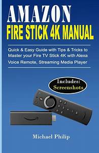 Amazon Fire Stick 4k Manual  Quick  U0026 Easy Guide With Tips