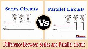 Difference Between Series And Parallel Circuits