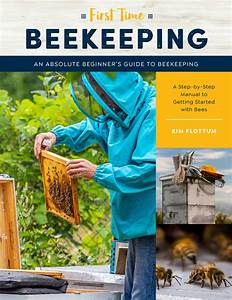 First Time Beekeeping  An Absolute Beginner U0026 39 S Guide To