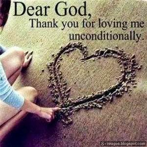Dear God, Thank you for loving me unconditionally.