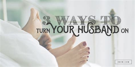 ways  turn  husband  imom
