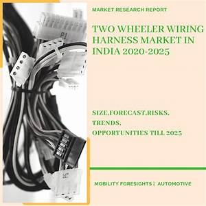 Two Wheeler Wiring Harness Market In India 2020