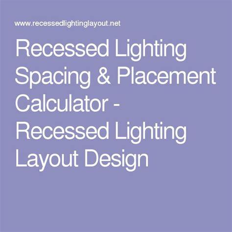 recessed lighting layout calculator 17 best ideas about recessed lighting layout on