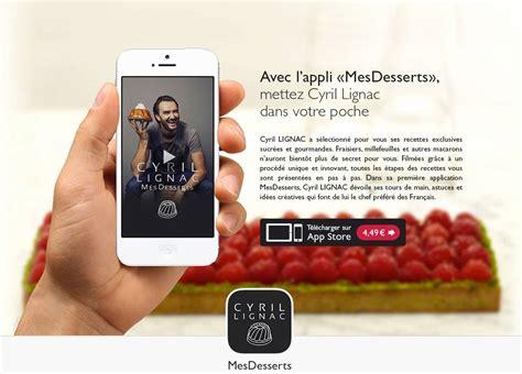 l application de la semaine mes desserts by cyril lignac pratique fr