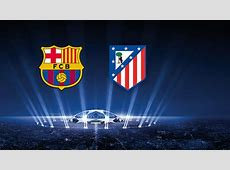 FC Barcelona to face Atlético Madrid in Champions League