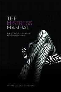 The Mistress Manual  The Good Girl U0026 39 S Guide To Female Dominance