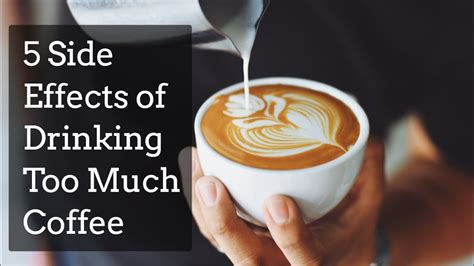 If you drink too much coffee, your mind can begin to slow its natural production of dopamine, which leads to a dependency on caffeine to feel good or positive feelings. 5 Side Effects of Drinking Too Much Coffee - YouTube