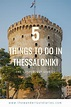 Traveling the Greece's second largest city, Thessaloniki ...