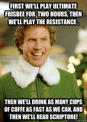 Ultimate Frisbee Memes - first we ll play ultimate frisbee for two hours then we ll play the resistance then we ll