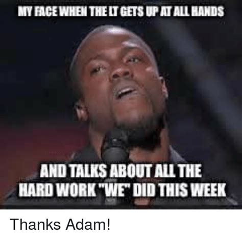 Work Hard Meme - myacewhentheitgetsupatallhands and talks aboutall the hard work we did this week thanks adam