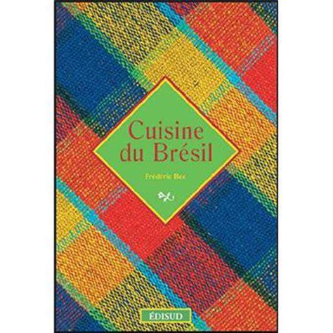 cuisine bresil cuisine du br 233 sil broch 233 fr 233 d 233 ric bec achat livre