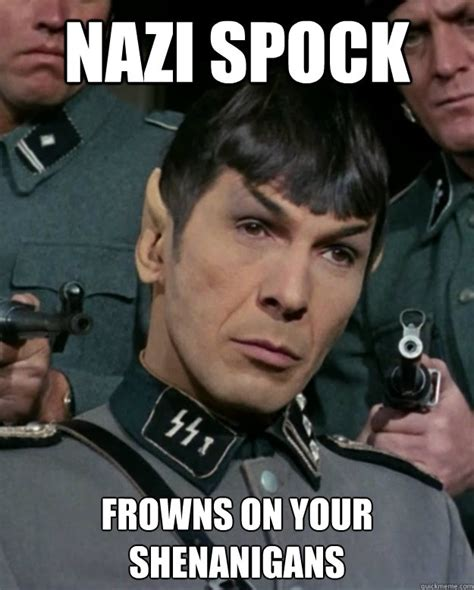 Nazi Meme - nazi spock frowns on your shenanigans nazi spock quickmeme