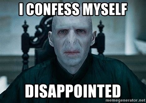 Disappointed Meme - i confess myself disappointed voldemort meme generator