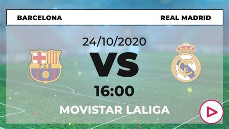 Barcelona - Real Madrid: horario y dónde ver en vivo y en ...