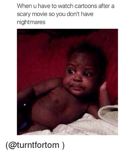 Meme Video Clips - when u have to watch cartoons after a scary movie so you don t have nightmares funny meme on