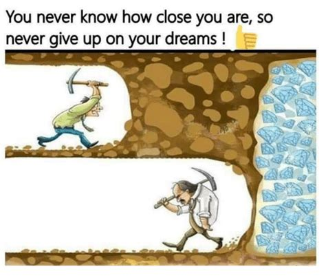 Never Give Up Meme - you never know how close you are so never give up on your dreams meme on sizzle