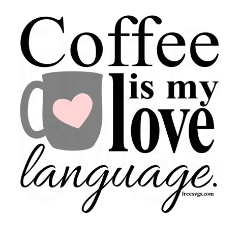 If you are new to dreaming tree, this is a wonderful place to start. Free SVG File Coffee is My Love Language | Love languages ...