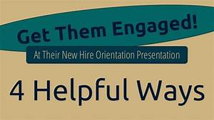 Get Them Engaged! At Their New Hire Orientation Presentation