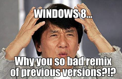 Jacki Chan Meme - image gallery windows 8 meme