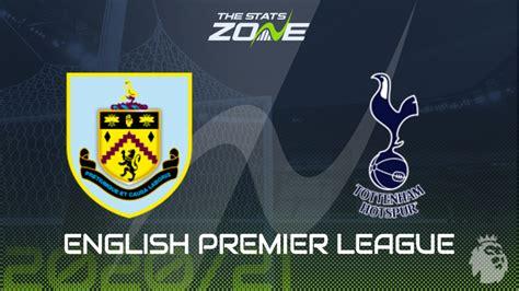 2020-21 Premier League – Burnley vs Tottenham Preview ...