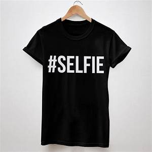 selfie letters print women tshirt cotton casual shirt With big letter shirts