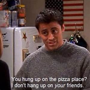 Joey Friends tv... Joey Food Quotes
