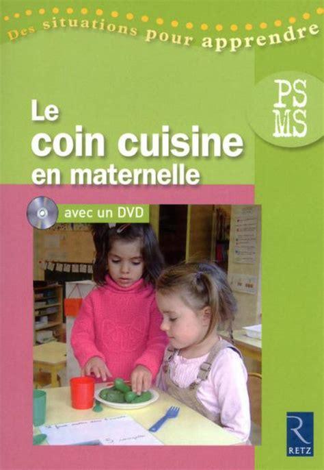 cuisine en maternelle le coin cuisine en maternelle dvd ps ms ouvrage