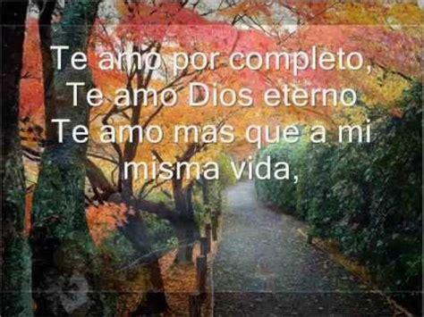 te amo por completo te amo dios eterno te amo mas