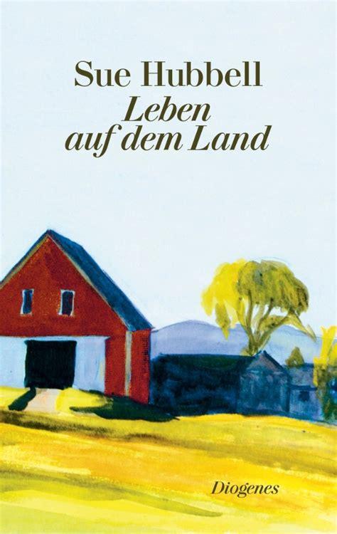 Leben Auf Dem Land by Diogenes Verlag Leben Auf Dem Land